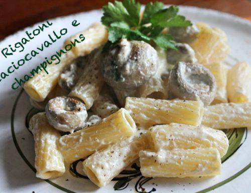 Rigatoni caciocavallo e champignons