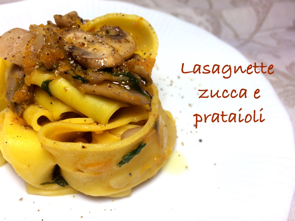 Lasagnette zucca e prataioli
