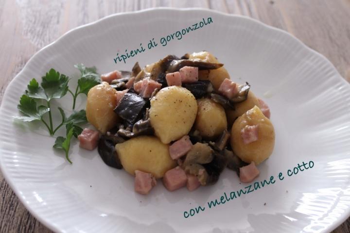 gnocchi ripieni di gorgonzola con melanzane e cotto