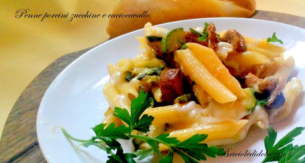 Penne Porcini Zucchine e Caciocavallo