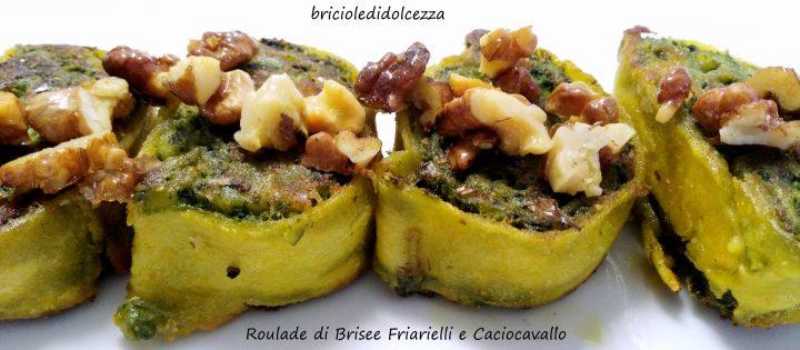 Roulade di Brisee Friarielli e Caciocavallo