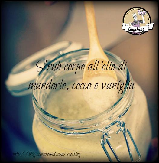 scrub all'olio di mandorle, cocco e vaniglia - CookKing