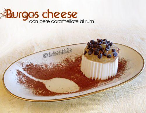 Burgos cheese con pere caramellate al rum, un fresco dessert dell'ultimo minuto