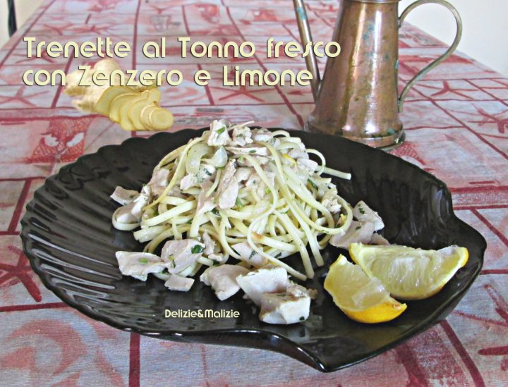 Trenette al tonno fresco con zenzero e limone