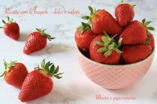 Ricette con le fragole - dolci e salate