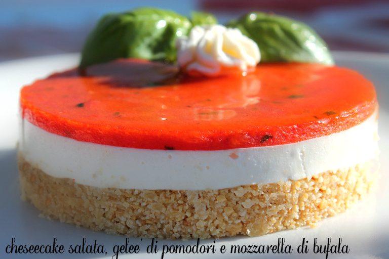 Mini cheseecake salata, gelee' di pomodori e mozzarella di bufala