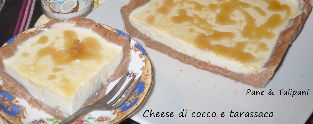 cheese di cocco e tarassaco