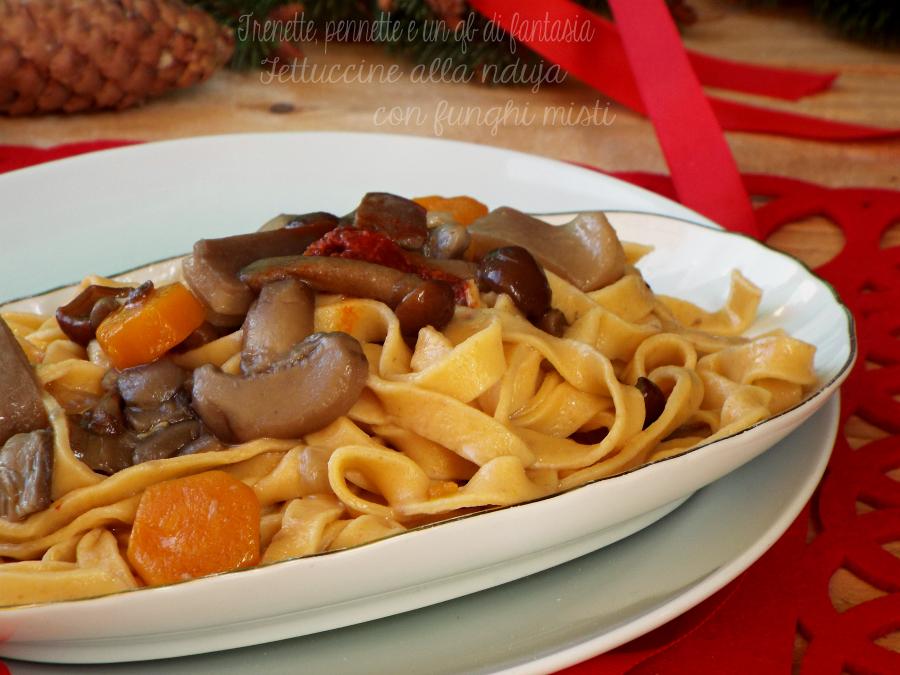 Fettuccine alla nduja con funghi misti ricetta semplice