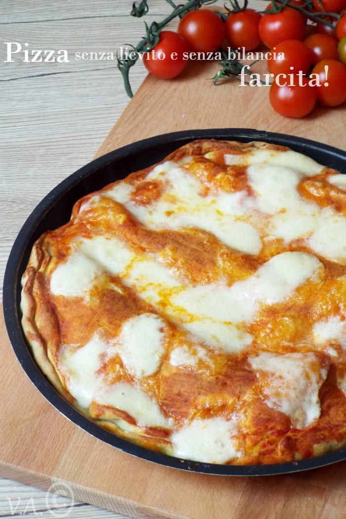 Pizza senza lievito e senza bilancia farcita